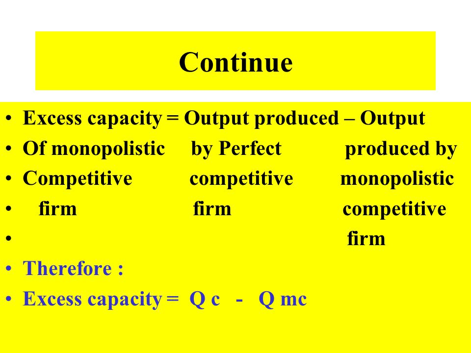 Continue Excess capacity = Output produced – Output