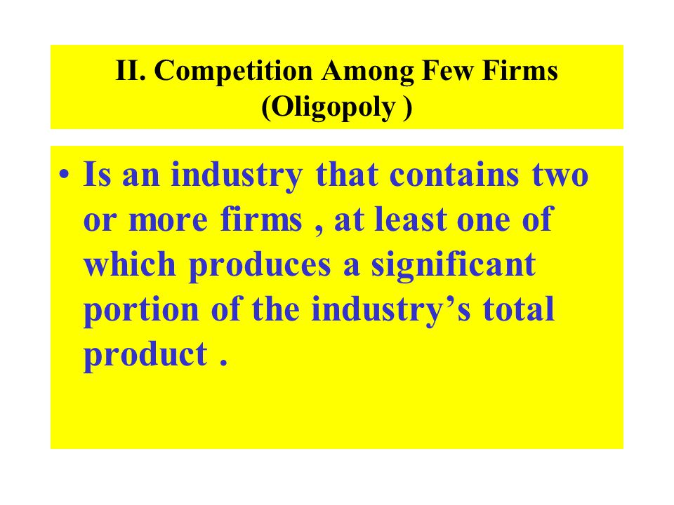 II. Competition Among Few Firms (Oligopoly )