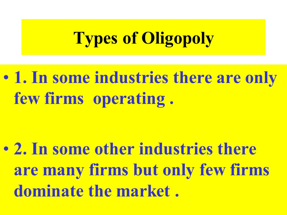Types of Oligopoly 1. In some industries there are only few firms operating .