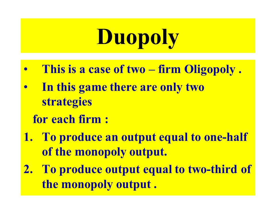 Duopoly This is a case of two – firm Oligopoly .