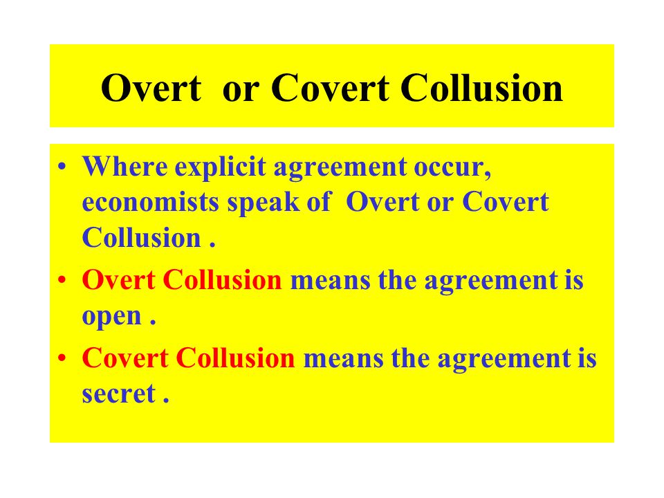 Overt or Covert Collusion