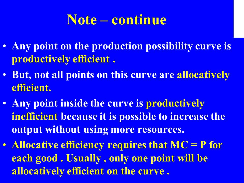 Note – continue Any point on the production possibility curve is productively efficient .