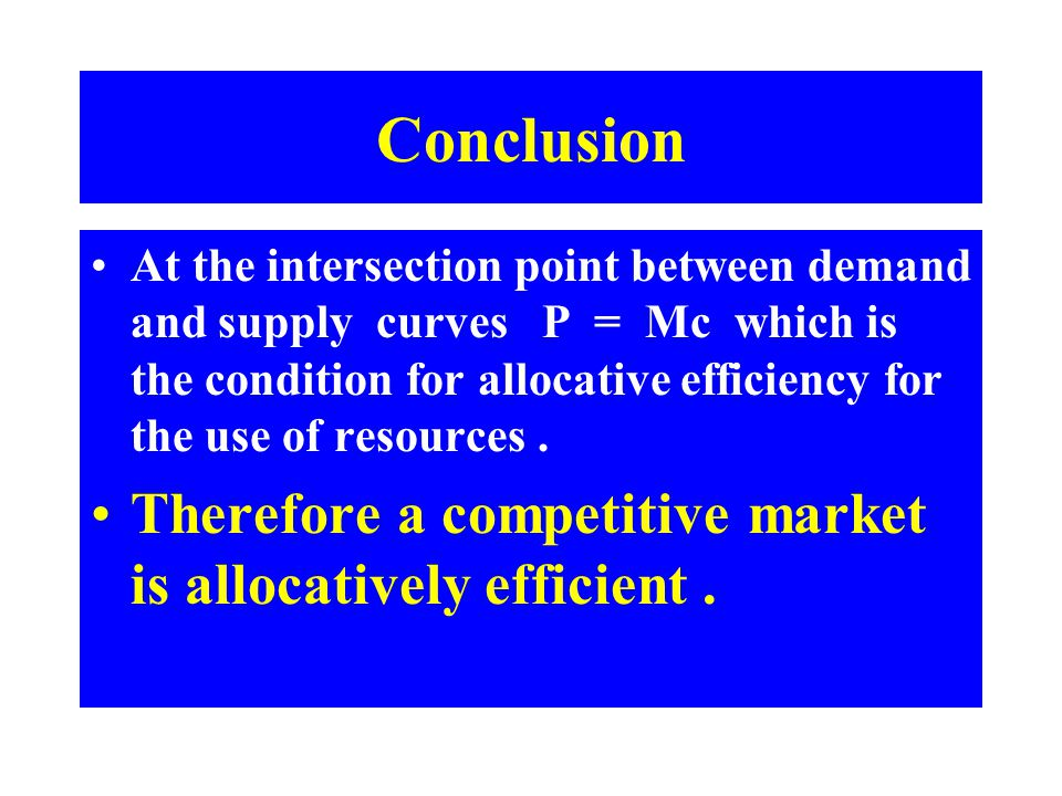 Conclusion Therefore a competitive market is allocatively efficient .