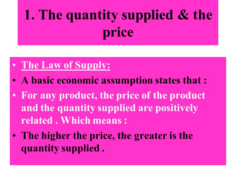 1. The quantity supplied & the price