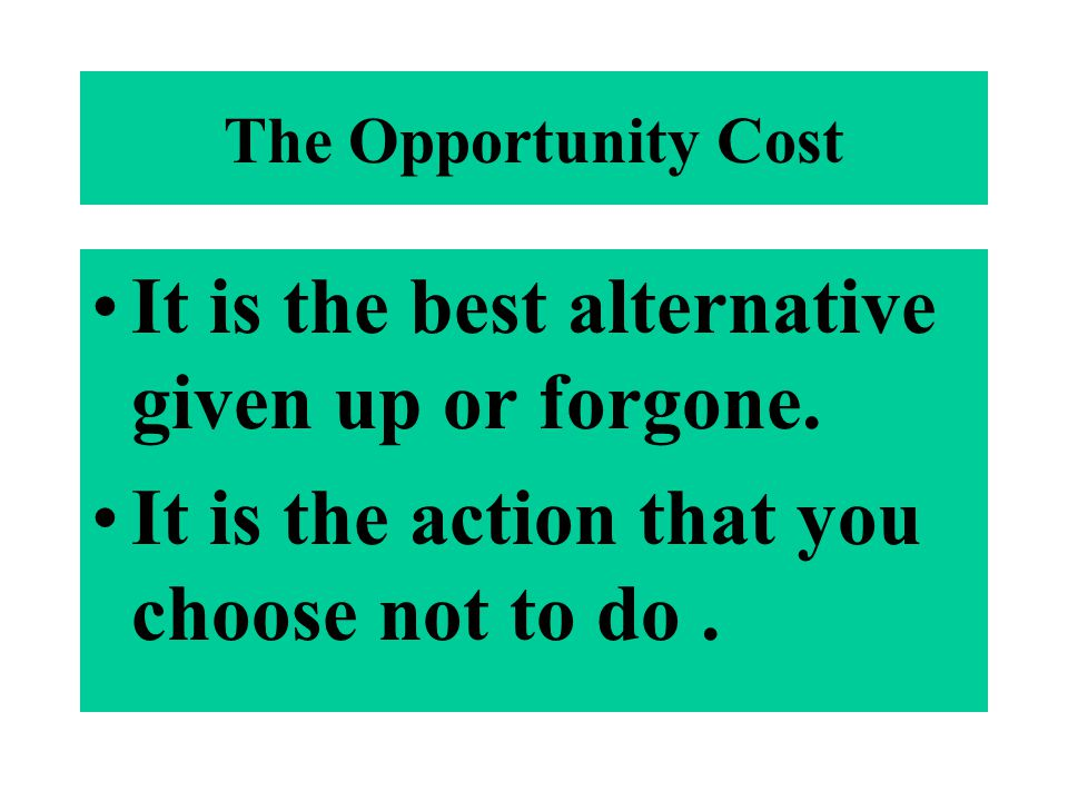 It is the best alternative given up or forgone.