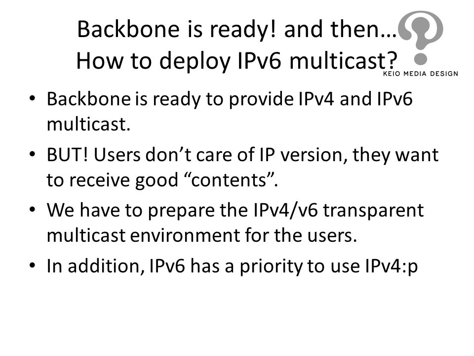 Backbone is ready! and then… How to deploy IPv6 multicast