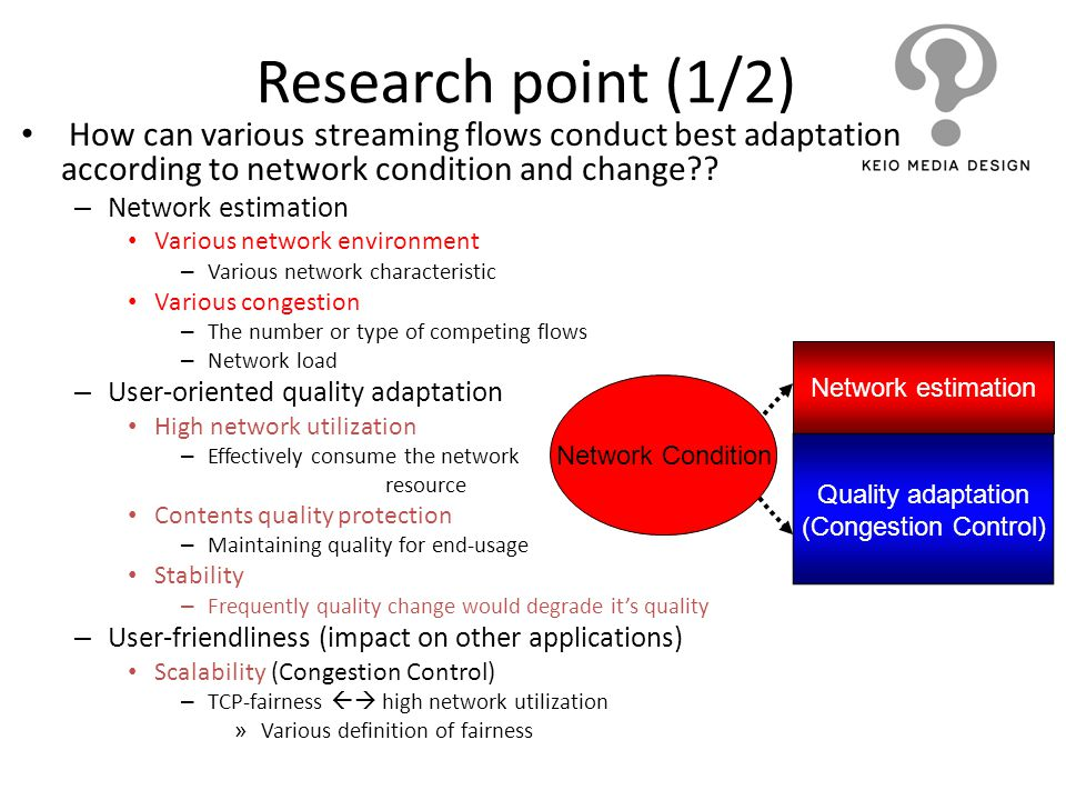 Research point (1/2) How can various streaming flows conduct best adaptation according to network condition and change