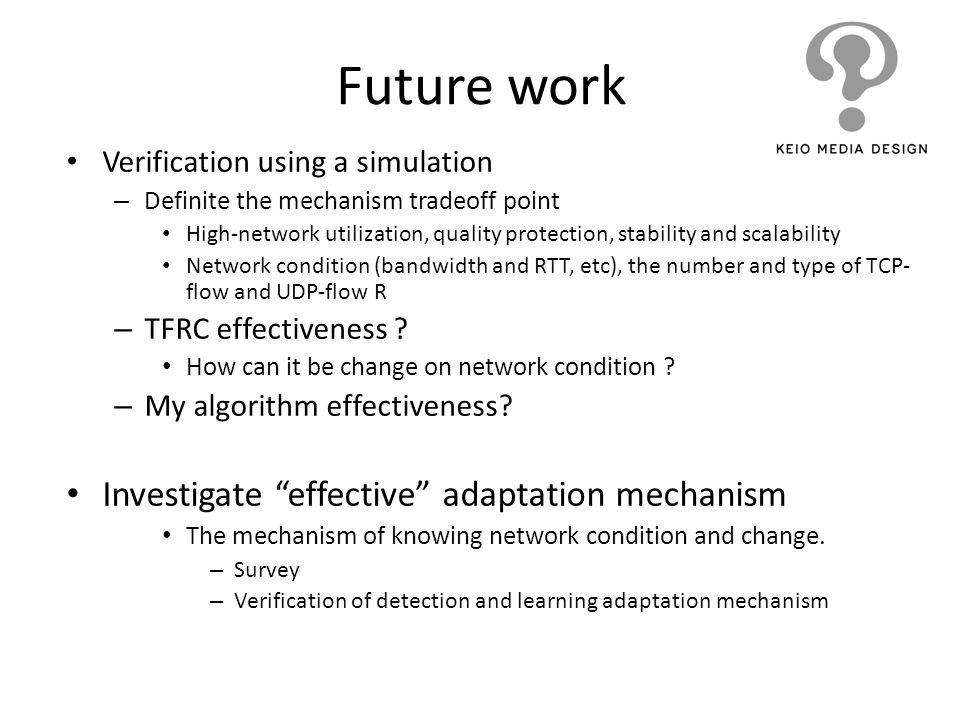 Future work Investigate effective adaptation mechanism
