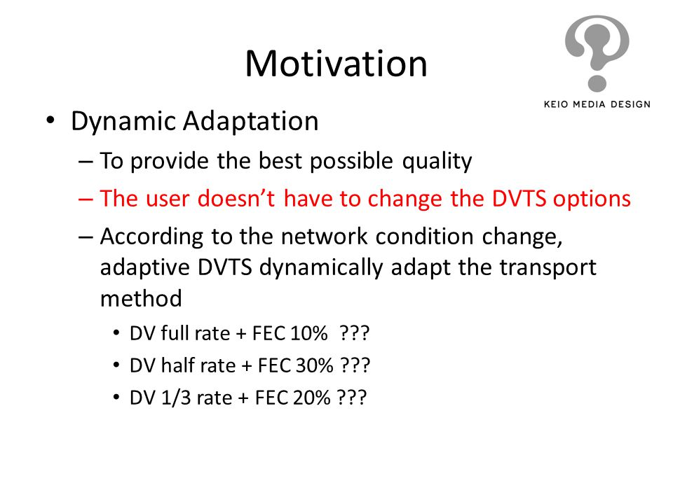 Motivation Dynamic Adaptation To provide the best possible quality