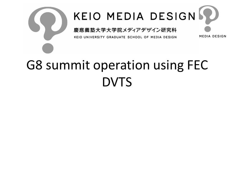 G8 summit operation using FEC DVTS