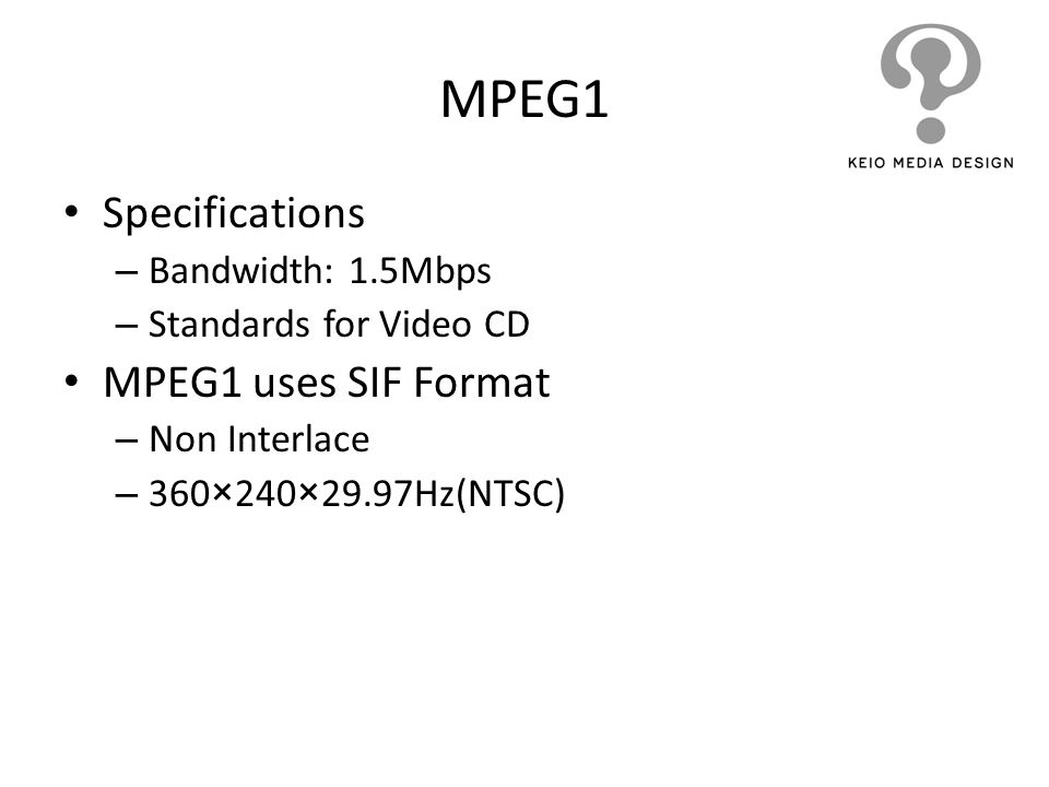 MPEG1 Specifications MPEG1 uses SIF Format Bandwidth: 1.5Mbps