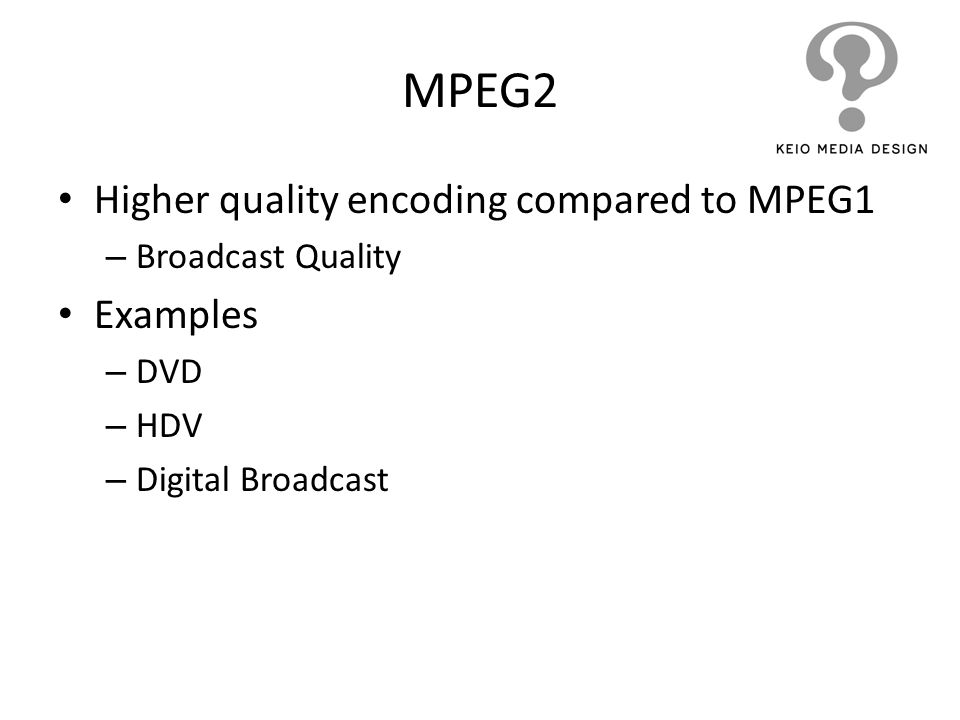 MPEG2 Higher quality encoding compared to MPEG1 Examples