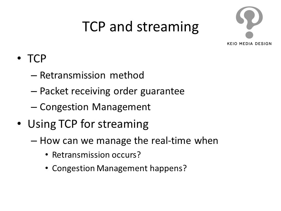 TCP and streaming TCP Using TCP for streaming Retransmission method