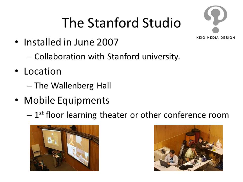 The Stanford Studio Installed in June 2007 Location Mobile Equipments