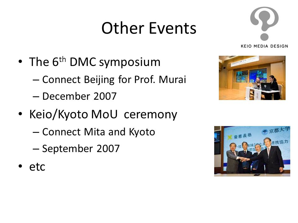 Other Events The 6th DMC symposium Keio/Kyoto MoU ceremony etc