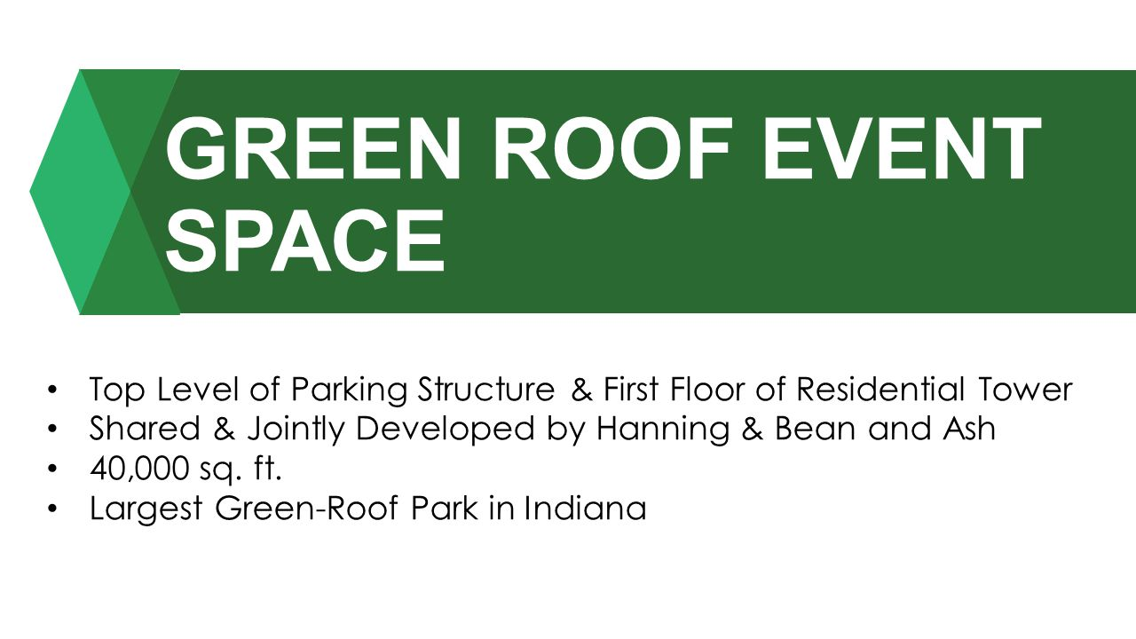 GREEN ROOF EVENT SPACE Top Level of Parking Structure & First Floor of Residential Tower. Shared & Jointly Developed by Hanning & Bean and Ash.