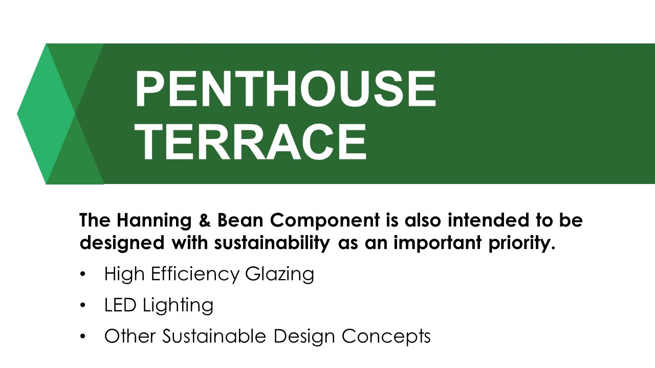 PENTHOUSE TERRACE The Hanning & Bean Component is also intended to be designed with sustainability as an important priority.