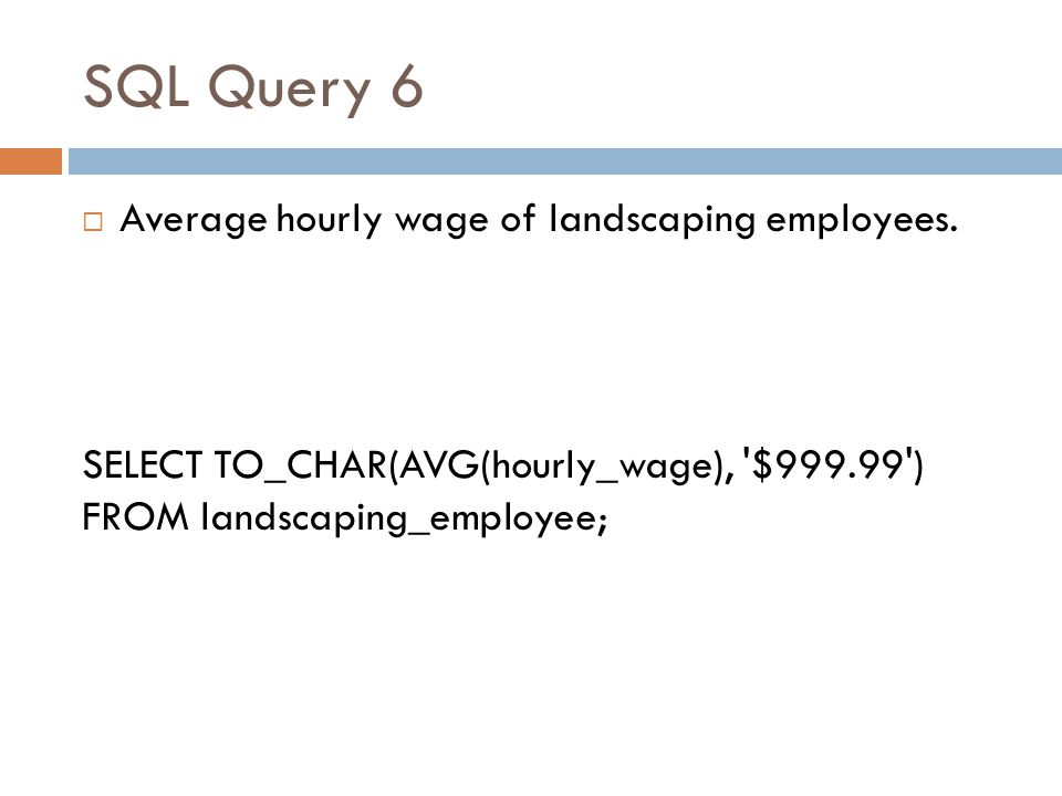 SQL Query 6 Average hourly wage of landscaping employees.