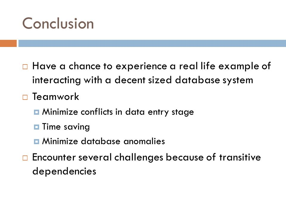 Conclusion Have a chance to experience a real life example of interacting with a decent sized database system.