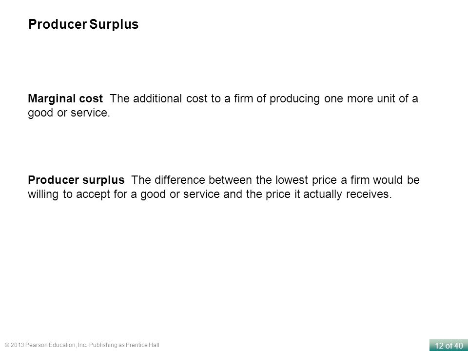 Producer Surplus Marginal cost The additional cost to a firm of producing one more unit of a good or service.