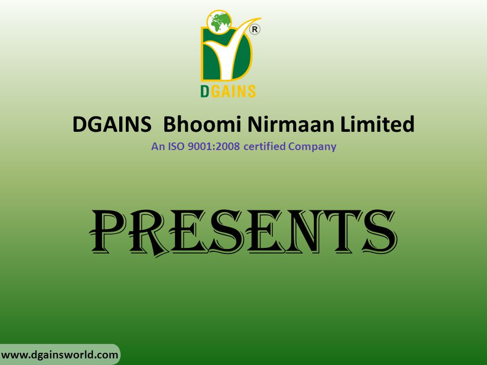 DGAINS Bhoomi Nirmaan Limited An ISO 9001:2008 certified Company