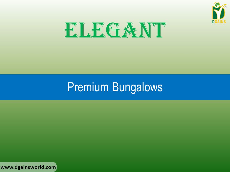 Elegant Premium Bungalows www.dgainsworld.com