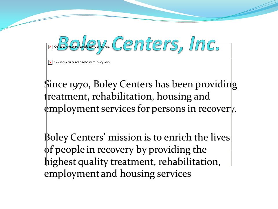 Boley Centers, Inc. Since 1970, Boley Centers has been providing treatment, rehabilitation, housing and employment services for persons in recovery.