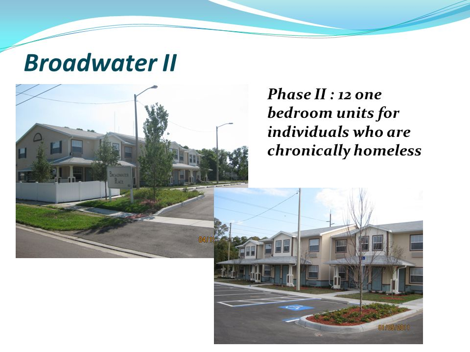 Broadwater II Phase II : 12 one bedroom units for individuals who are chronically homeless