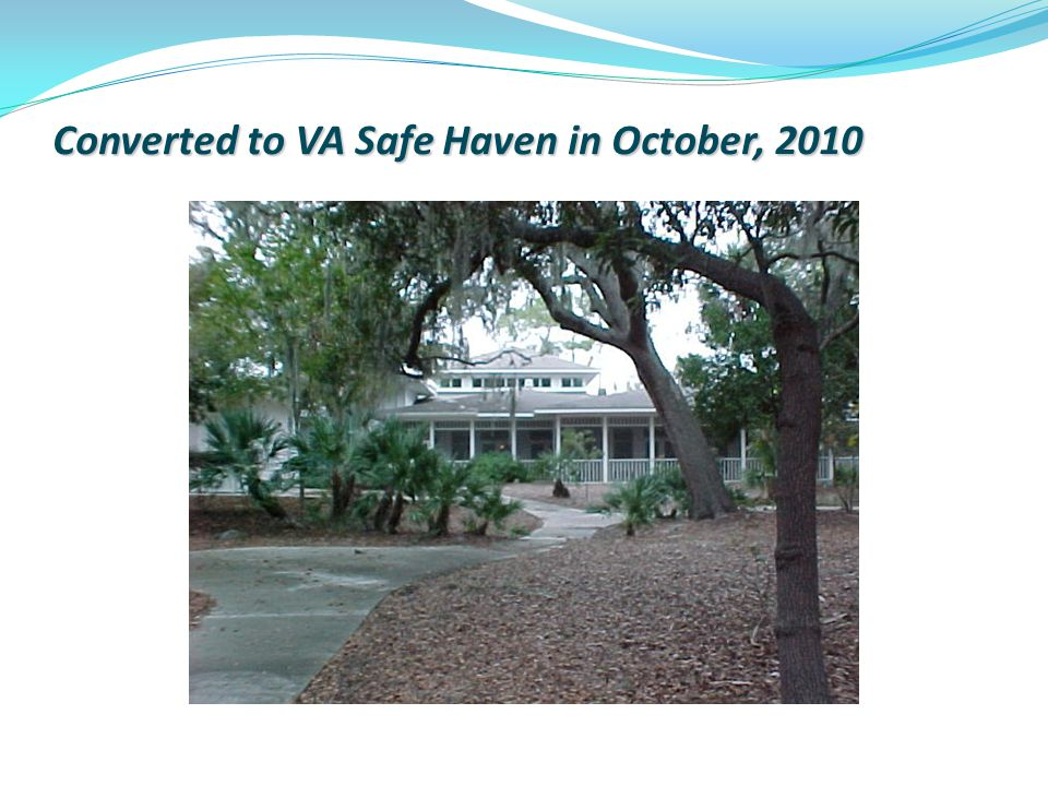 Converted to VA Safe Haven in October, 2010
