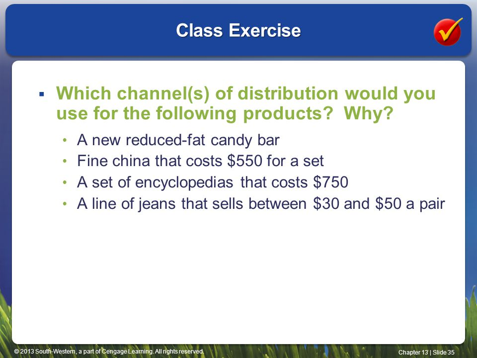 Class Exercise Which channel(s) of distribution would you use for the following products Why A new reduced-fat candy bar.