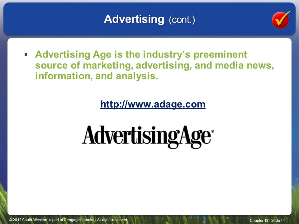 Advertising (cont.) Advertising Age is the industry's preeminent source of marketing, advertising, and media news, information, and analysis.