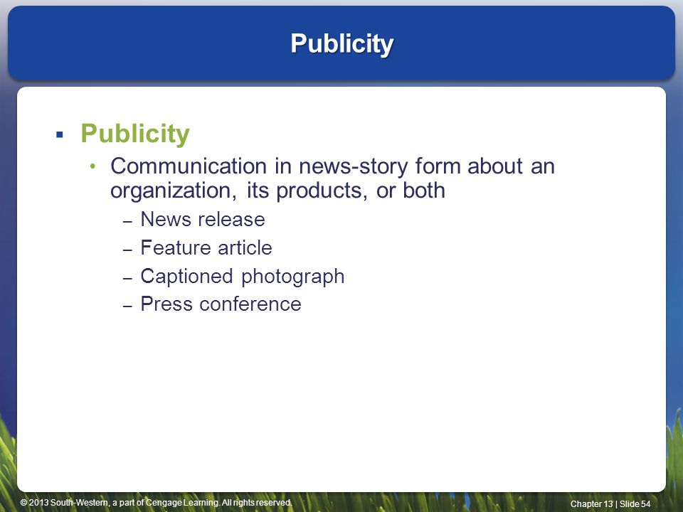 Publicity Publicity. Communication in news-story form about an organization, its products, or both.