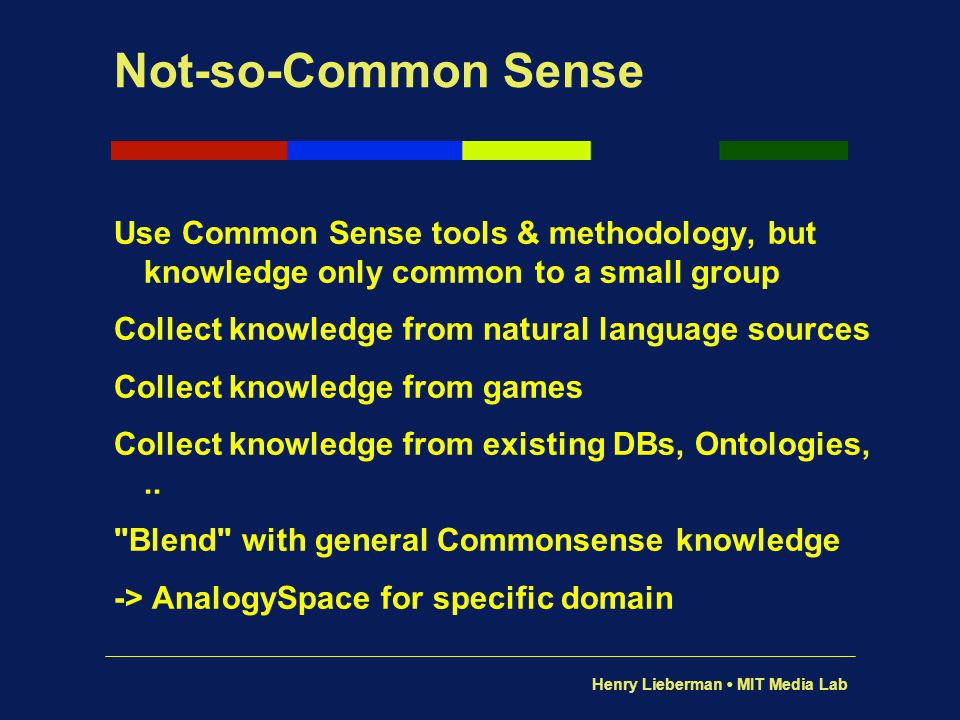 Not-so-Common Sense Use Common Sense tools & methodology, but knowledge only common to a small group.