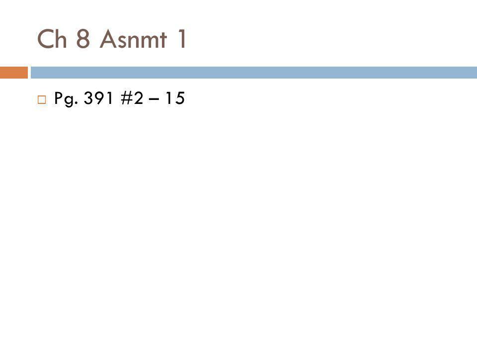 Ch 8 Asnmt 1 Pg. 391 #2 – 15