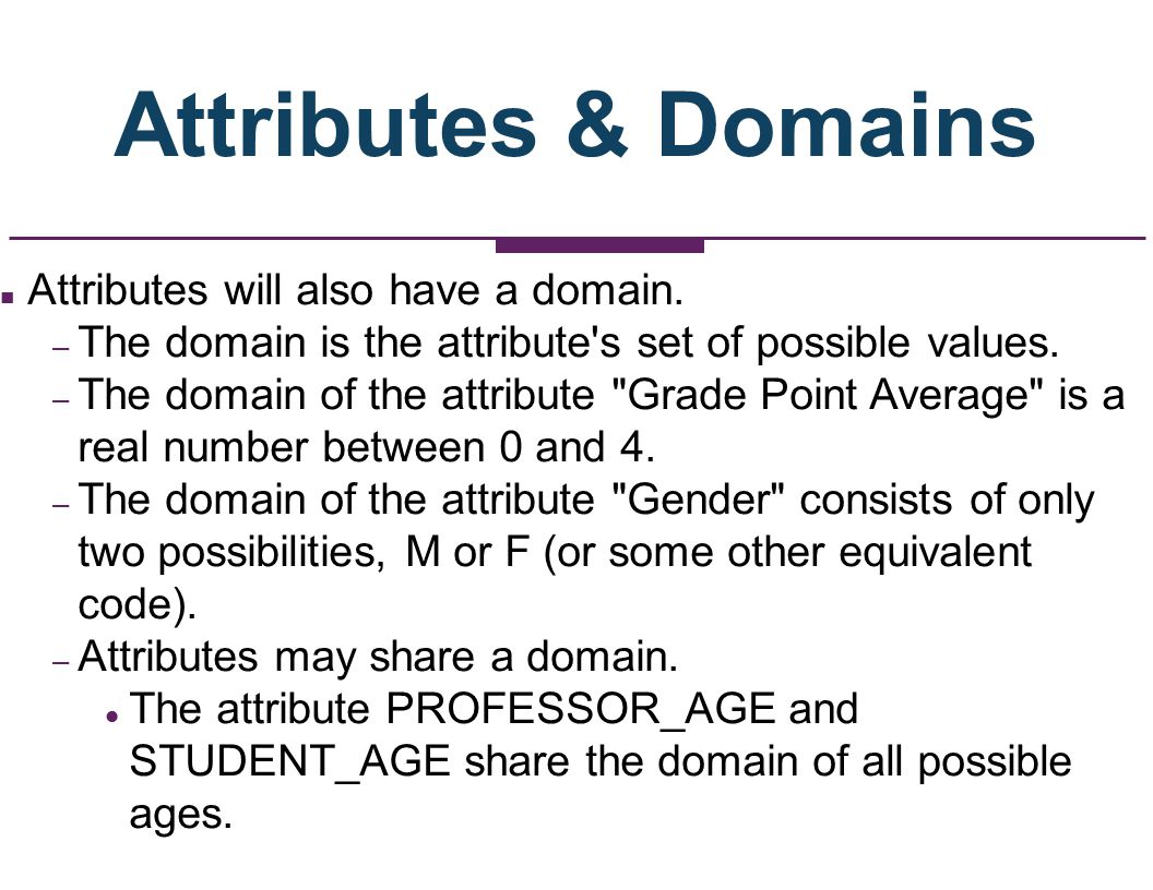 Attributes & Domains Attributes will also have a domain.