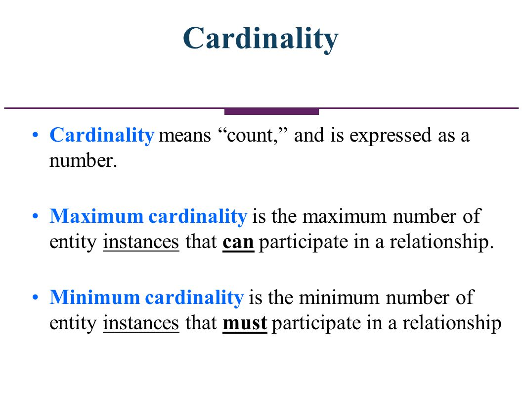 Cardinality Cardinality means count, and is expressed as a number.