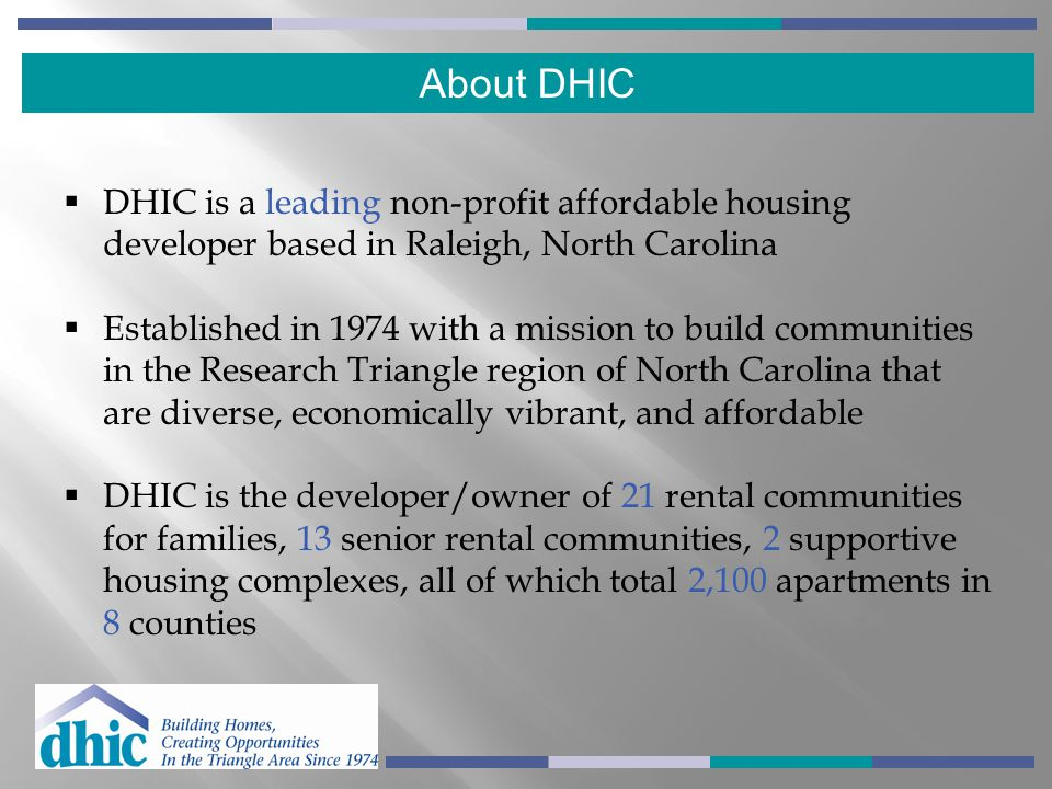 About DHIC DHIC is a leading non-profit affordable housing developer based in Raleigh, North Carolina.