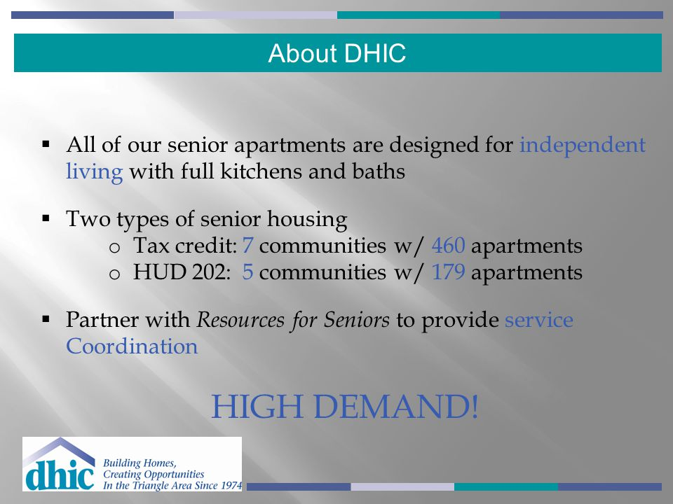 About DHIC All of our senior apartments are designed for independent living with full kitchens and baths.