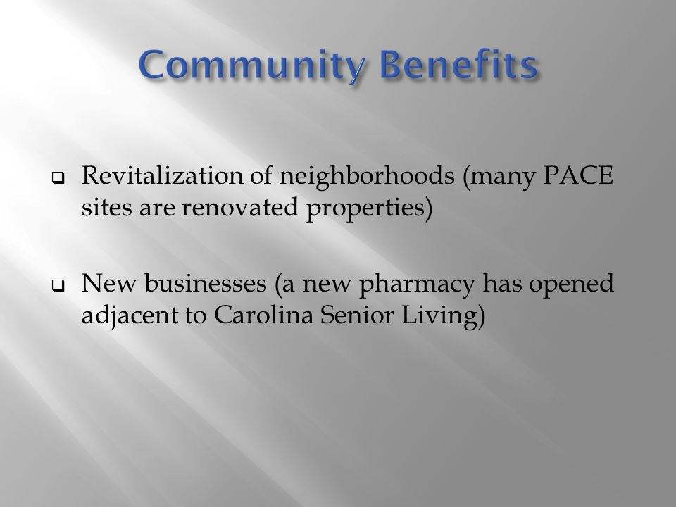 Community Benefits Revitalization of neighborhoods (many PACE sites are renovated properties)