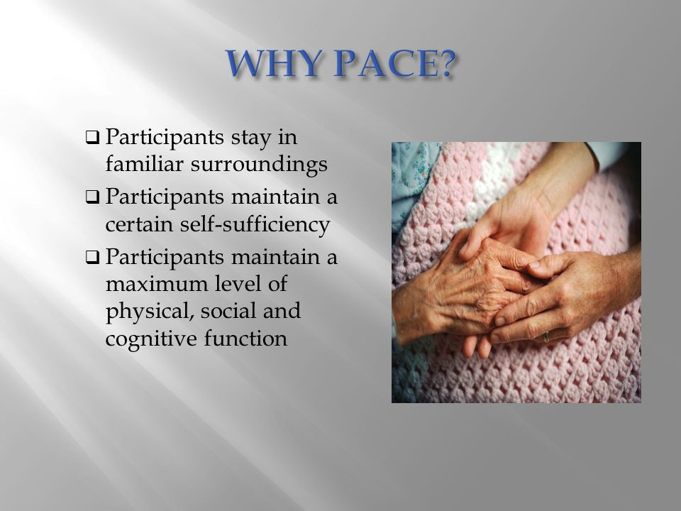 WHY PACE Participants stay in familiar surroundings