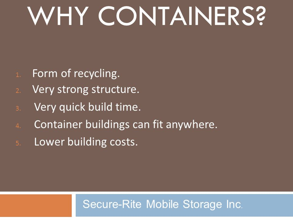 WHY Containers Form of recycling. Very strong structure.
