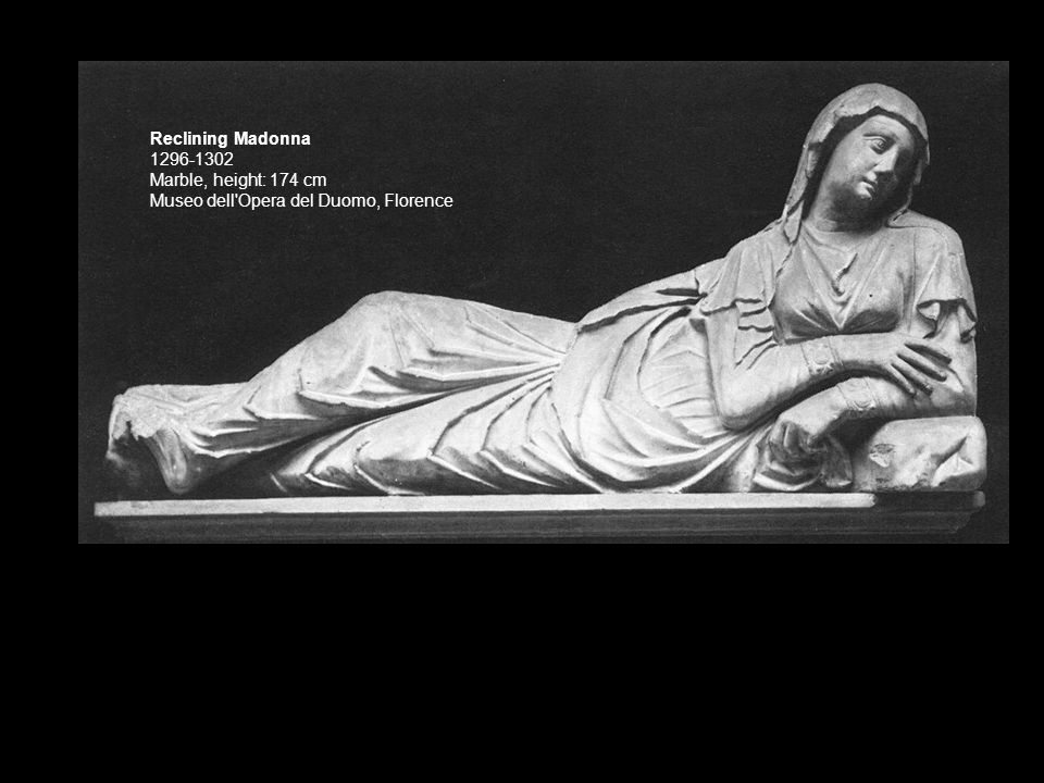 Reclining Madonna 1296-1302 Marble, height: 174 cm Museo dell Opera del Duomo, Florence