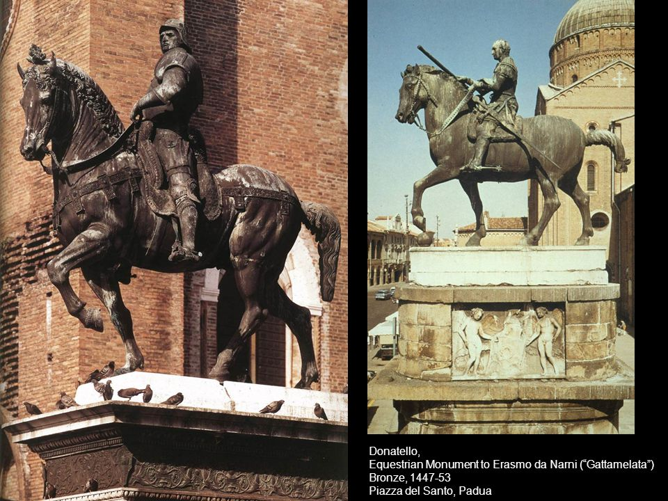 Donatello, Equestrian Monument to Erasmo da Narni ( Gattamelata ) Bronze, 1447-53.