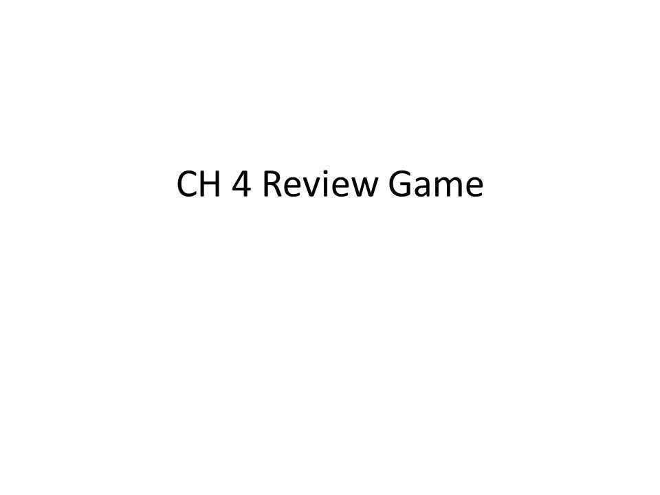 CH 4 Review Game