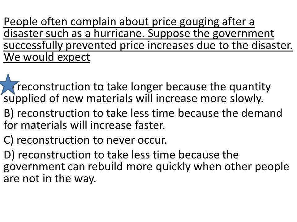 People often complain about price gouging after a disaster such as a hurricane.