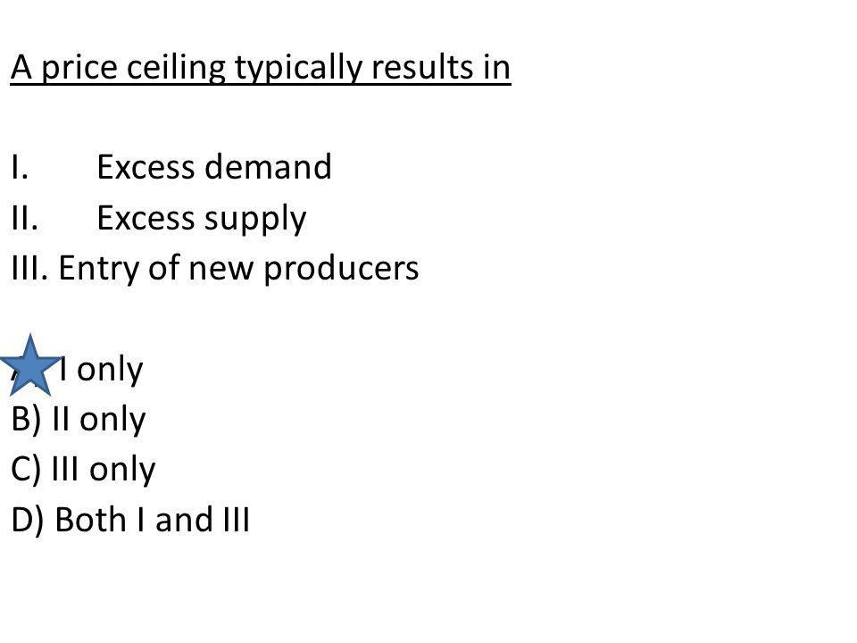A price ceiling typically results in