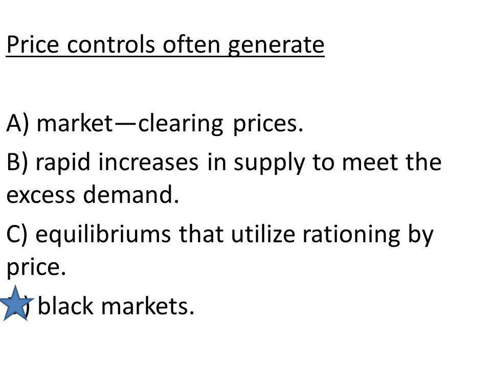 Price controls often generate