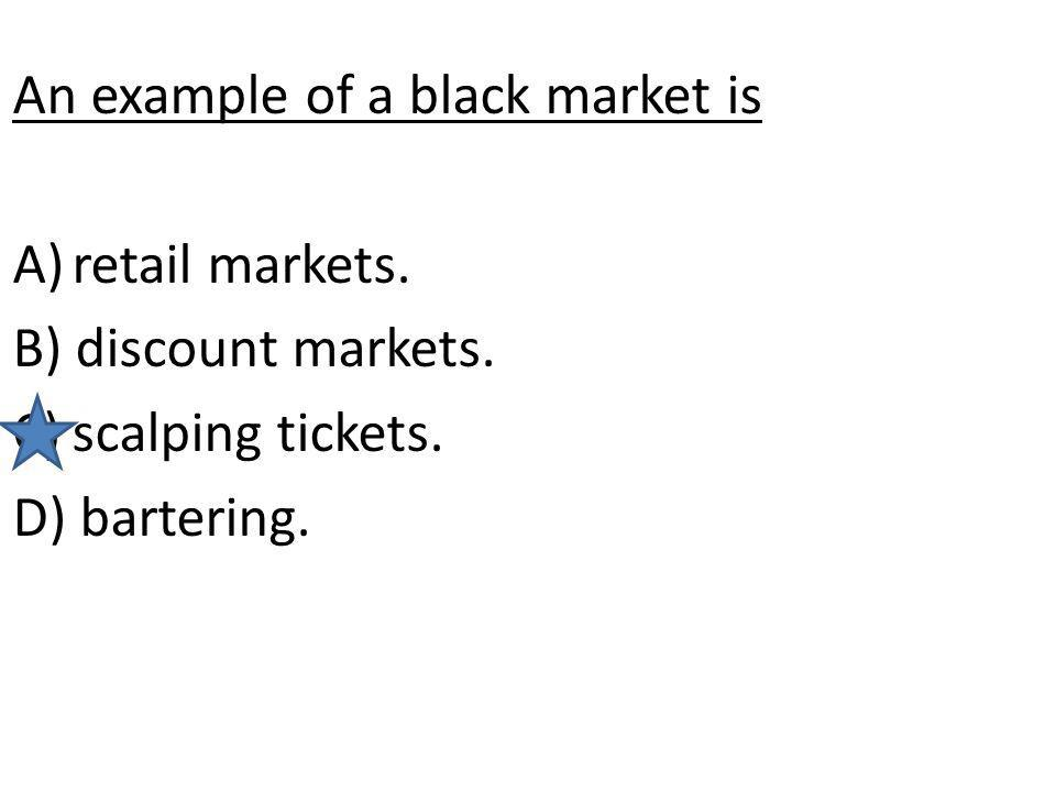 An example of a black market is