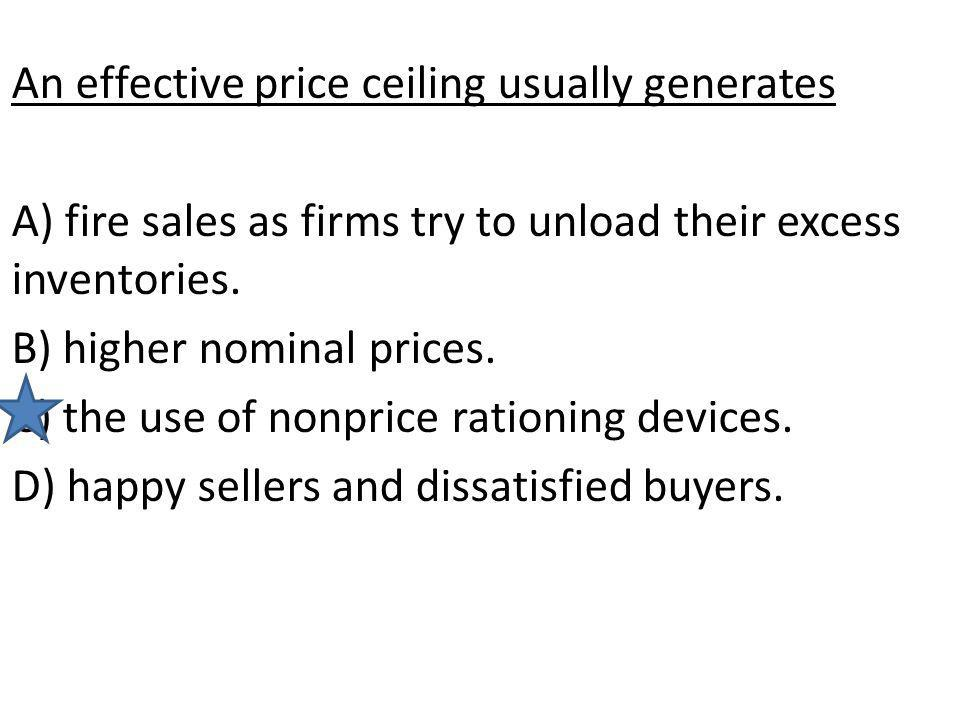 An effective price ceiling usually generates