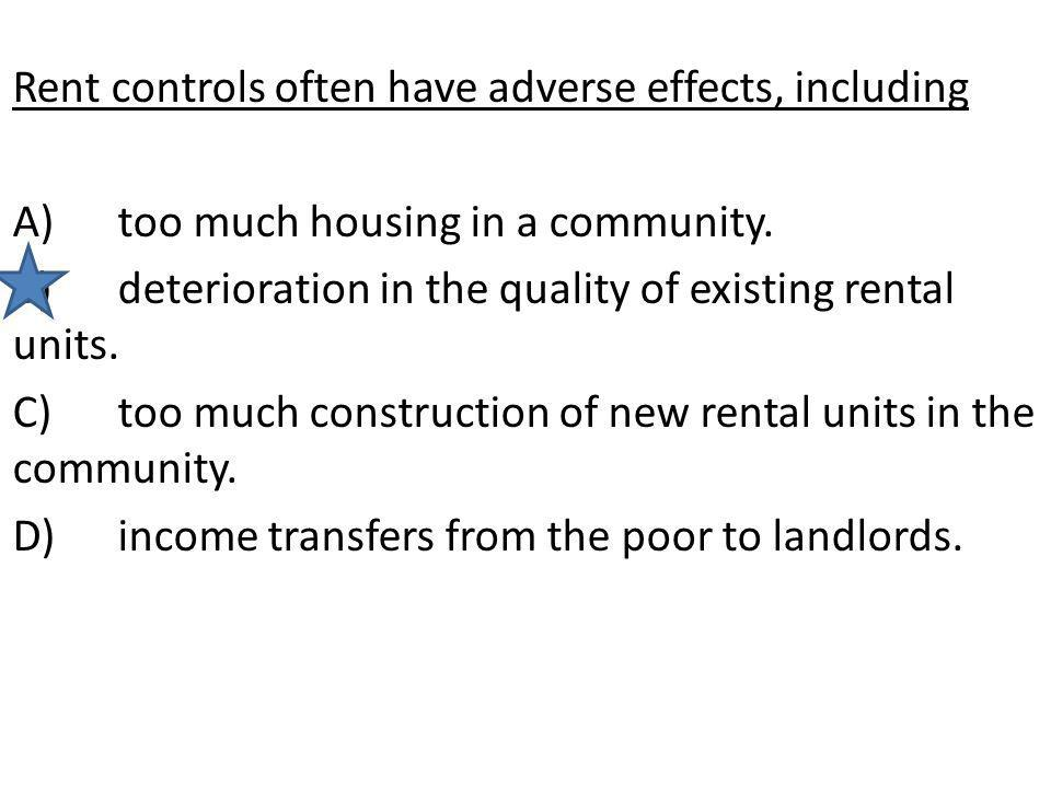 Rent controls often have adverse effects, including